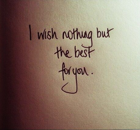 """I wish nothing but the best for you."""